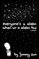 Everyone's a Aliebn When Ur a Aliebn Too by Jonny Sun