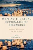 Mapping the Legal Boundaries of Belonging: Religion and Multiculturalism from Israel to Canada