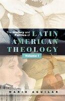 History And Politics Of Latin American Theology (v. 1)
