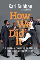How We Did It: The Subban Plan For Success In Hockey, School And Life by Karl Subban and Scott Colby