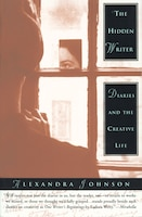 The Hidden Writer: Diaries And The Creative Life