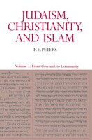 Judaism, Christianity, and Islam:  The Classical Texts and Their Interpretation, Volume I: From Convenant to Community