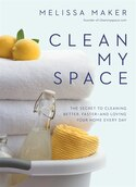 Clean My Space: The Secret To Cleaning Better, Faster-and Loving Your Home Every Day by Melissa Maker