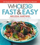 The Whole30 Fast & Easy Cookbook: 150 Simply Delicious Everyday Recipes For Your Whole30 by Melissa Hartwig