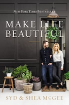 Make Life Beautiful by Syd & Shea McGee