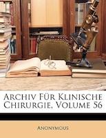 Archiv Für Klinische Chirurgie, Volume 56