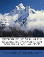 Zeitschrift Des Vereins Fur Geschichte Und Alterthum Schlesiens, Volumes 35-36