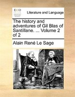 The History And Adventures Of Gil Blas Of Santillane. ...  Volume 2 Of 2