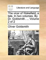 The Vicar Of Wakefield; A Tale. In Two Volumes. By Dr. Goldsmith. ...  Volume 2 Of 2