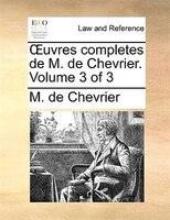 Ouvres Completes De M. De Chevrier.  Volume 3 Of 3