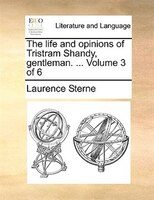 The Life And Opinions Of Tristram Shandy, Gentleman. ...  Volume 3 Of 6