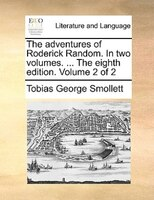 The Adventures Of Roderick Random. In Two Volumes. ... The Eighth Edition. Volume 2 Of 2