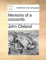 Memoirs Of A Coxcomb.
