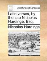 Latin Verses, By The Late Nicholas Hardinge, Esq.