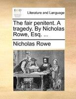 The Fair Penitent. A Tragedy. By Nicholas Rowe, Esq. ...