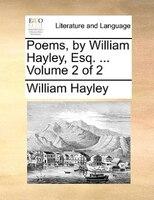 Poems, By William Hayley, Esq. ...  Volume 2 Of 2