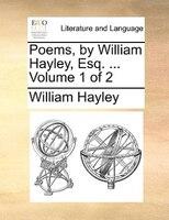 Poems, By William Hayley, Esq. ...  Volume 1 Of 2