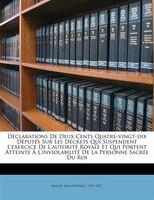 Déclarations De Deux Cents Quatre-vingt-dix Députés Sur Les Décrets Qui Suspendent L'exercice De L'autorité Royale Et Qui Portent