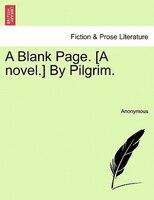 A Blank Page. [a Novel.] By Pilgrim.