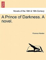 A Prince Of Darkness. A Novel.