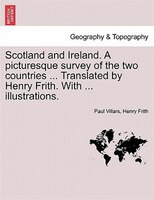 Scotland And Ireland. A Picturesque Survey Of The Two Countries ... Translated By Henry Frith. With ... Illustrations.