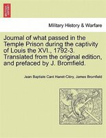 Journal Of What Passed In The Temple Prison During The Captivity Of Louis The Xvi., 1792-3. Translated From The Original Edition,
