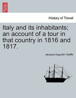 Italy And Its Inhabitants; An Account Of A Tour In That Country In 1816 And 1817. Vol. Ii.