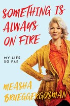 Something Is Always On Fire: My Life So Far by Measha Brueggergosman