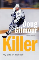 Killer: My Life In Hockey by Doug Gilmour with Dan Robson