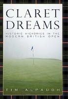 Claret Dreams: Historic Hickories In The Modern British Open