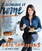 Bringing It Home: Favorite Recipes From A Life Of Adventurous Eating by Gail Simmons with Mindy Fox