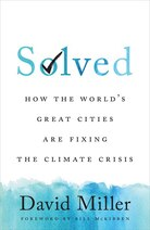 Solved: How the World's Great Cities are Fixing the Climate Crisis by David Miller