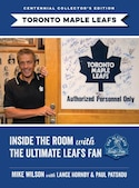 Inside The Room With The Ultimate Leafs Fan: Centennial Collector's Edition by Mike Wilson
