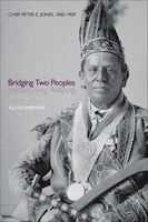Bridging Two Peoples: Chief Peter E. Jones, 1843–1909