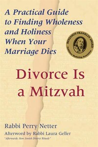 Divorce is a Mitzvah: Finding Holiness When Your Marriage Dies