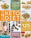 THE KETO DIET: THE COMPLETE GUIDE TO A HIGH-FAT DIET, WITH MORE THAN 125 DELECTABLE RECIPES by Leanne Vogel