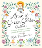 The Anne Of Green Gables Cookbook: Charming Recipes From Anne And Her Friends in Avonlea by Kate Butler MacDonald