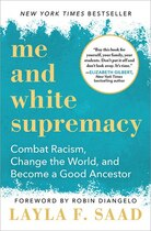 Me and White Supremacy: Combat Racism, Change the World, and Become a Good Ancestor by Layla F Saad