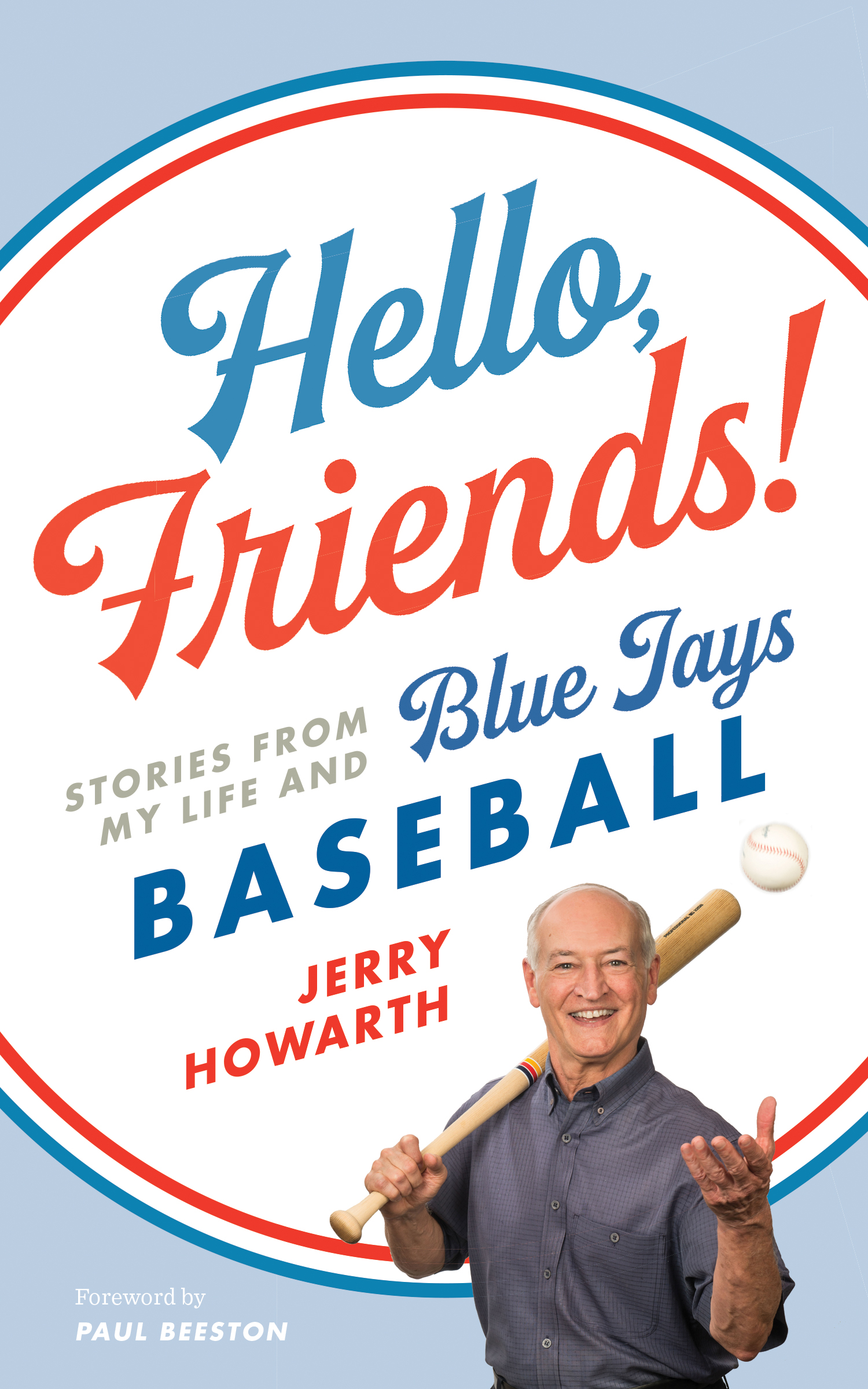 Hello, Friends!: Stories From My Life and Blue Jays Baseball by Jerry Howarth