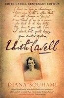 Edith Cavell: Nurse, Martyr, Heroine