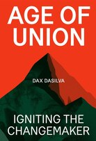 Age of Union: Igniting the Changemaker by Dax Dasilva