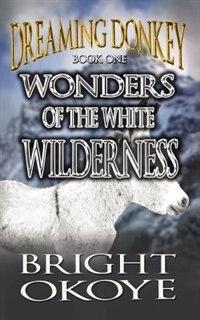 Wonders of the White Wilderness by Bright Okoye