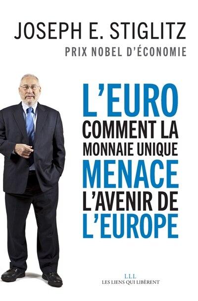 L'Euro Comment une devise commune menace l'Europe by Joseph E Stiglitz