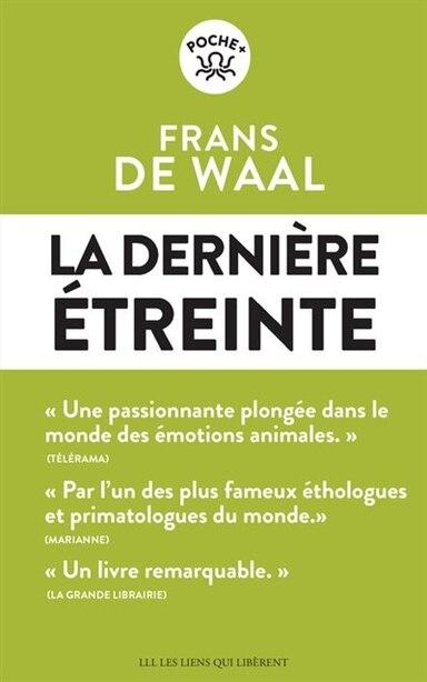 LA DERNIÈRE ÉTREINTE : LE MONDE FABULEUX DES ÉMOTIONS ANIMALES... ET CE QU'IL RÉVÈLE DE NOUS de Frans De Waal