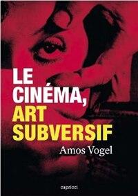 Cinéma, art subversif (Le)