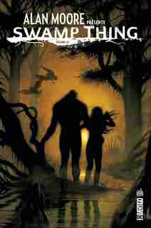 Alan Moore présente Swamp Thing Tome 3 by Alan Moore