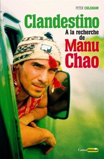 Clandestino. A la recherche de Manu Chao by Peter Culshaw