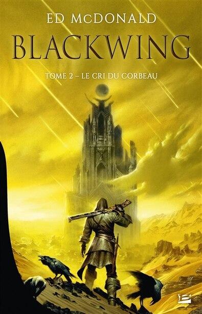Blackwing 02 :Le Cri du corbeau by Ed McDonald