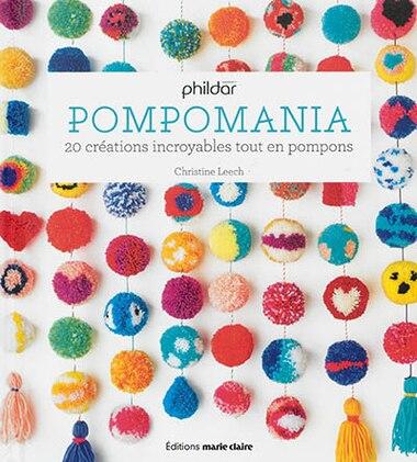 Pompomania : 20 Créations Incroyables Tout En Pompons by Christine Leech