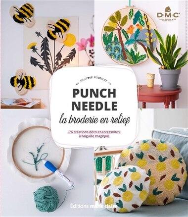 Punch Needle, La Broderie En Relief : 26 Créations Déco Et Acces by Juliette Michelet